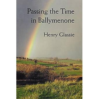 Passing the Time in Ballymenone by Henry Glassie - 9780253209870 Book