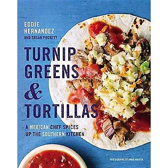 Turnip Greens & Tortillas - A Mexican Chef Spices Up the Southern Kitc