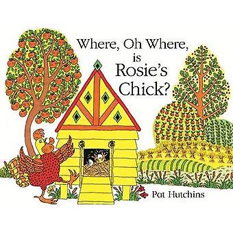 Waar - Oh waar is Rosie's Chick? door Pat Hutchins - 9781444918281 Bo