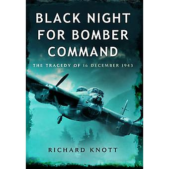 Black Night for Bomber Command - The Tragedy of 16 December 1943 by Ri