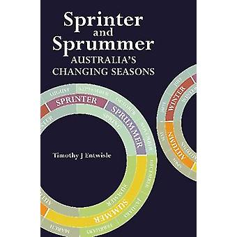 Sprinter and Sprummer - Australia's Changing Seasons by Timothy J. Ent