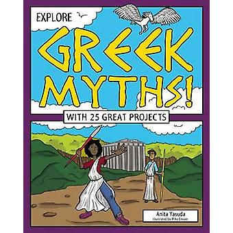 Explore Greek Myths! - With 25 Great Projects by Anita Yasuda - Mike C