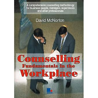 Counselling Fundamentals in the Workplace - A Comprehensive Counsellin