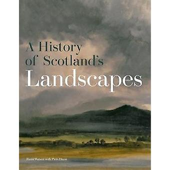 A History of Scotland's Landscapes by Fiona Watson - 9781902419930 Bo