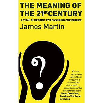The Meaning of the 21st Century - a Vital Blueprint for Ensuring Our F