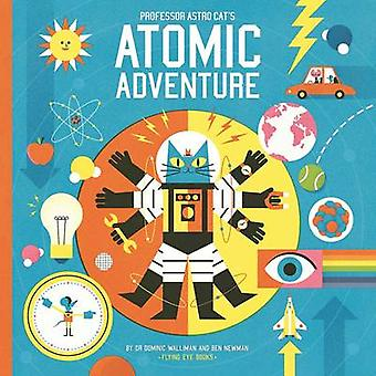 Professor Astro Cat's Atomic Adventure by Dominic Walliman - Ben Newm