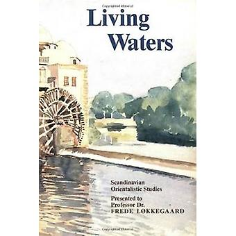 Living Waters - Scandinavian Oriental Studies - in Honour of Frede Lok