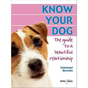 Know Your Dog - The Guide to a Beautiful Relationship by Immanuel Birm