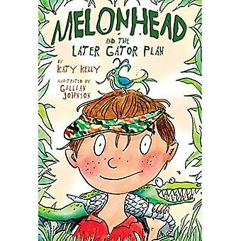 Melonhead en de latere Gator Plan (Melonhead (Paperback))