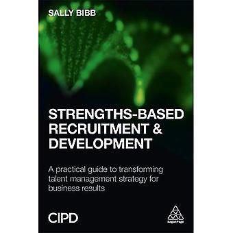 Sterke gebaseerde werving en ontwikkeling: een praktische gids voor het transformeren van Talent managementstrategie voor bedrijfsresultaten