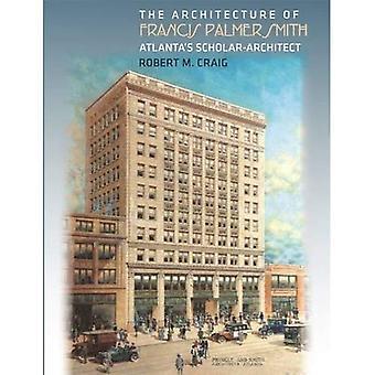 The Architecture of Francis Palmer Smith, Atlanta's Scholar-Architect