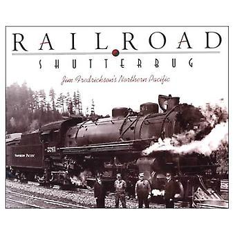 Railroad Shutterbug: Jim Fredrickson's Northern Pacific