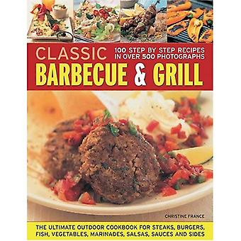 Classic Barbecue and Grill: The Ultimate Full-colour Book of Sizzling Steaks, Burgers, Fish, Vegetables, Marinades, Salsas and Sides [Illustrated]