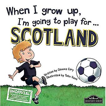 When I Grow Up I'm Going To Play For Scotland