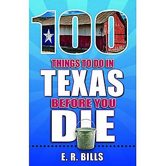 100 Things to Do in Texas� Before You Die (100 Things to Do Before You Die)