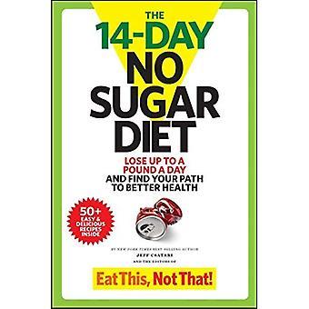 De 14-daagse geen suiker dieet: Up verliezen een pond per dag en vinden uw pad om gezondheid beter