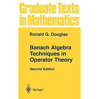 Banach Algebra Techniques in Operator Theory by Ronald G. Douglas