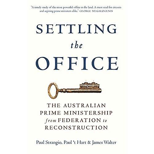 Settling The Office  The Australian Prime Ministership from Federation to Reconstruction