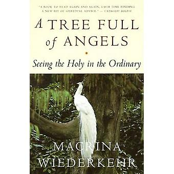 A Tree Full of Angels Seeing the Holy in the Ordinary by Wiederkehr & Macrina