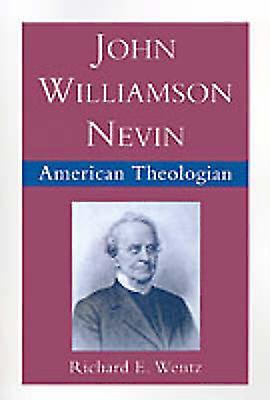 John Williamson Nevin American Theologian by Wentz & Richard E.