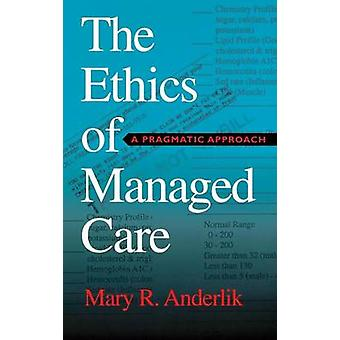 Ethics of Managed Care A Pragmatic Approach by Anderlik & Mary R