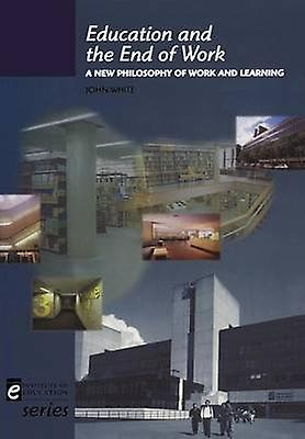 Education and the End of Work by White & John