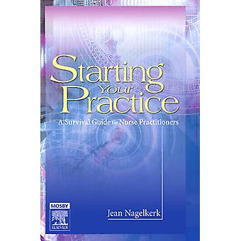 Starting Your Practice A Survival Guide for Nurse Practitioners by Nagelkerk & Jean