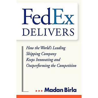 Fedex entrega cómo la compañía de envío principal de mundos sigue innovando y superando a la competencia por Birla y Madan