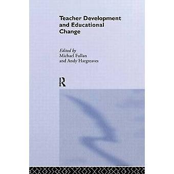 Teacher Development and Educational Change by Fullan & Michael G.