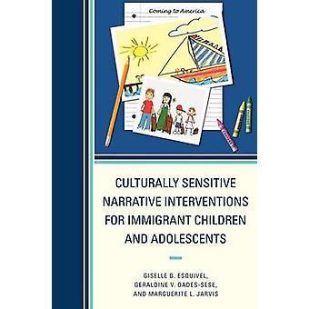 Culturally Sensitive Narrative Interventions for Immigrant Children and Adolescents by Esquivel & Giselle B.