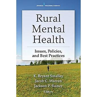 Rural Mental Health Issues Policies and Best Practices by Smalley & K. Bryant