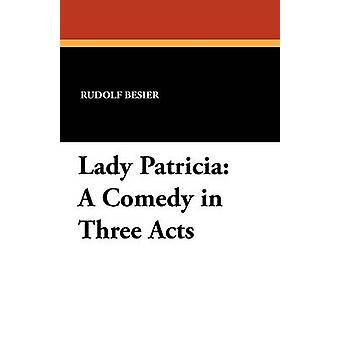 Lady Patricia A Comedy in Three Acts by Besier & Rudolf