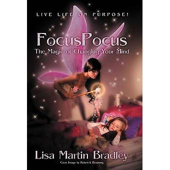 Focuspocus The Magic of Changing Your Mind by Bradley & Lisa Martin