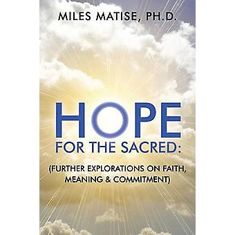 Hope for the Sacred Further Explorations on Faith Meaning  Commitment by Matise Phd & Miles