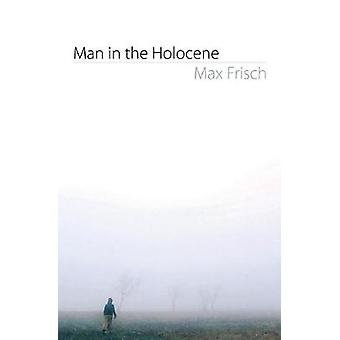 Man in the Holocene by Frisch & Max