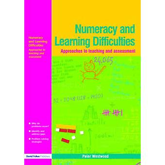 Numeracy and Learning Difficulties Approaches to Teaching and Assessment by Westwood & Peter
