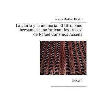 La gloria y la memoria. El Ultrasmo iberoamericano suivant les traces de Rafael Cansinos Assens by Martnez Prsico & Marisa