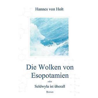 Die Wolken Von Esopotamien Oder Seldwyla Ist Berall by Holt & Hannes Von