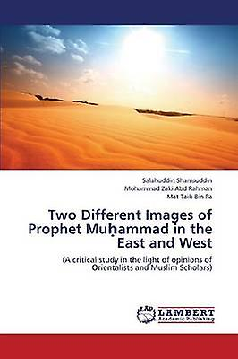 Two Different Images of Prophet Mu Ammad in the East and West by Shamsuddin Salahuddin