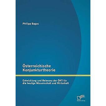 sterreichische Konjunkturtheorie Entwicklung und der KT fr Relevanz heutige die Wissenschaft und Wirtschaft por Bagus & Philipp