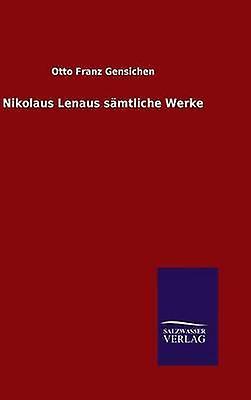 Nikolaus Lenaus smtliche Werke by Gensichen & Otto Franz