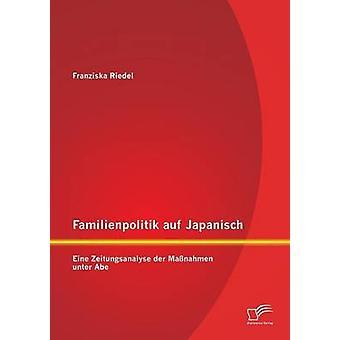 Familienpolitik auf Japanisch Eine Zeitungsanalyse der Manahmen unter Abe di Riedel & Franziska