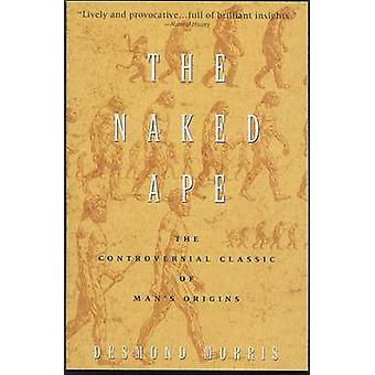 The Naked Ape - A Zoologist's Study of the Human Animal by Desmond Mor