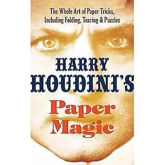 Houdini's Paper Magic - The Whole Art of Paper Tricks - Including Fold