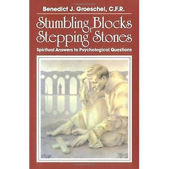 Stumbling Blocks or Stepping Stones - Spiritual Answers to Psychologic
