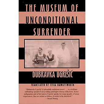 Museum of Unconditional Surrender by Dubravka Ugresic - 9780811214933