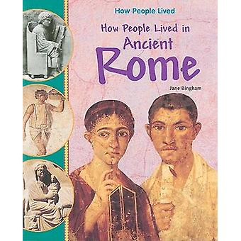 How People Lived in Ancient Rome by Jane Bingham - 9781435826229 Book