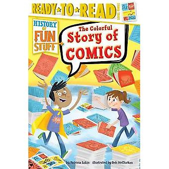 The Colorful Story of Comics by Patricia Lakin - Rob McClurkan - 9781