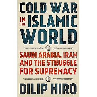 Cold War in the Islamic World - Saudi Arabia - Iran and the Struggle f