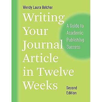 Skriva din Journal artikel i tolv veckor, andra upplagan: en guide toa akademisk publicering Successa (Chicago guider till skrivande, redigering och publicering)